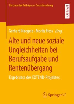 Alte und neue soziale Ungleichheiten bei Berufsaufgabe und Rentenübergang von Hess,  Moritz, Naegele,  Gerhard