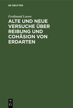 Alte und neue Versuche über Reibung und Cohäsion von Erdarten von Löwe,  Ferdinand