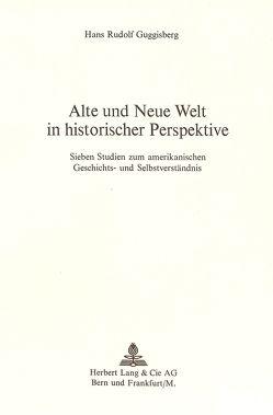 Alte und neue Welt in historischer Perspektive von Guggisberg,  Hans R