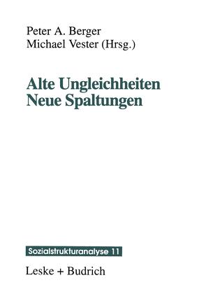 Alte Ungleichheiten Neue Spaltungen von Berger,  Peter A.