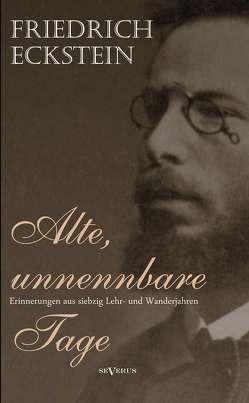 Alte, unnennbare Tage von Eckstein,  Friedrich