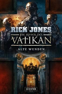 ALTE WUNDEN (Die Ritter des Vatikan 6) von Jones,  Rick, Mehler,  Peter
