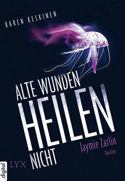 Alte Wunden heilen nicht – Jaymie Zarlin von Keskinen,  Karen, Meier,  Frauke