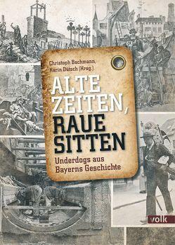 Alte Zeiten, raue Sitten von Bachmann,  Christoph, Dütsch,  Karin