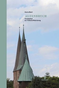 Altenbruch – Nordseebad am Weltschifffahrtsweg von Ebert,  Maria