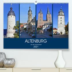 ALTENBURG, die alte Residenzstadt (Premium, hochwertiger DIN A2 Wandkalender 2021, Kunstdruck in Hochglanz) von Senff,  Ulrich