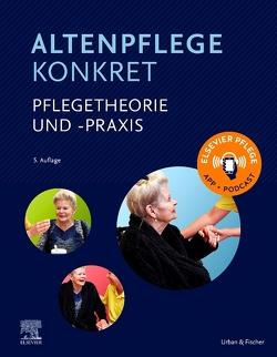 Altenpflege konkret Pflegetheorie und -praxis von Elsevier GmbH