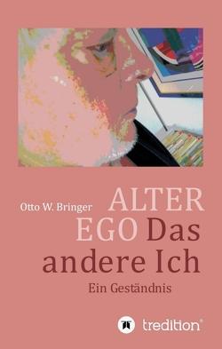 ALTER EGO, das andere Ich von Bringer,  Otto W.