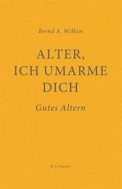 Alter, ich umarme dich von Wilken,  Bernd A.