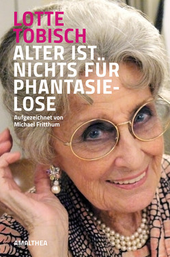 Alter ist nichts für Phantasielose von Fritthum,  Michael, Tobisch,  Lotte