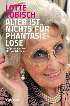 Alter ist nichts für Phantasielose von Bischoff,  Lisbeth, Tobisch,  Lotte