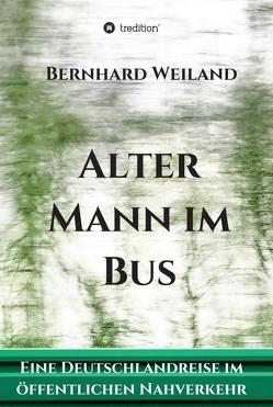 Alter Mann im Bus von Weiland,  Bernhard
