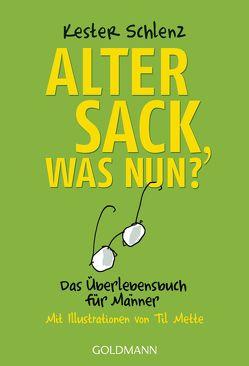 Alter Sack, was nun? von Mette,  Til, Schlenz,  Kester