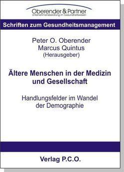 Ältere Menschen in der Medizin und Gesellschaft – Handlungsfelder im Wandel der Demographie von Oberender,  Peter O, Quintus,  Marcus