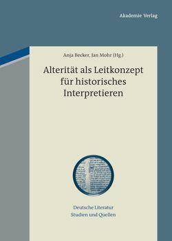 Alterität als Leitkonzept für historisches Interpretieren von Becker,  Anja, Mohr,  Jan