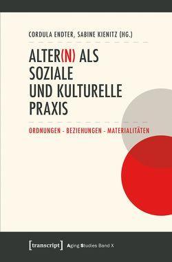 Alter(n) als soziale und kulturelle Praxis von Endter, Cordula, Kienitz, Sabine