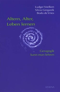 Altern, Alter, Leben lernen von Gregarek,  Silvia, Veelken,  Ludger, Vries,  Bodo de