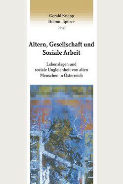 Altern, Gesellschaft und Soziale Arbeit von Knapp,  Gerald, Spitzer,  Helmut