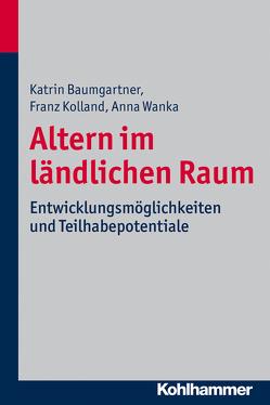 Altern im ländlichen Raum von Baumgartner,  Katrin, Kolland,  Franz, Wanka,  Anna