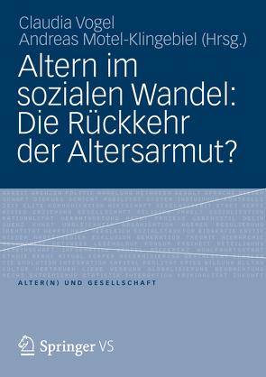 Altern im sozialen Wandel: Die Rückkehr der Altersarmut? von Motel-Klingebiel,  Andreas, Vogel,  Claudia
