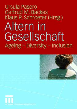 Altern in Gesellschaft von Backes,  Gertrud M., Pasero,  Ursula, Schroeter,  Klaus R
