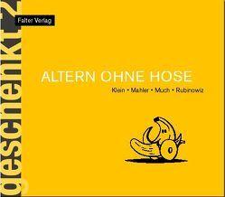 Altern ohne Hose von Klein,  Rudi, Mahler,  Nicolas, Much, Nüchtern,  Klaus, Rubinowitz,  Tex