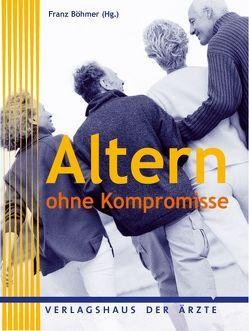 Altern ohne Kompromisse von Böhmer,  Franz