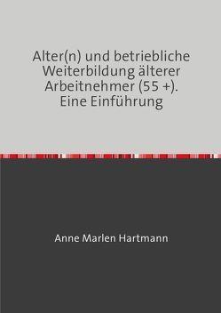 Alter(n) und betriebliche Weiterbildung älterer Arbeitnehmer (55 +). von Hartmann,  Anne Marlen
