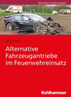 Alternative Fahrzeugantriebe im Feuerwehreinsatz von Heck,  Jörg