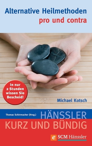 Alternative Heilmethoden – pro und contra von Kotsch,  Michael, Schirrmacher,  Thomas