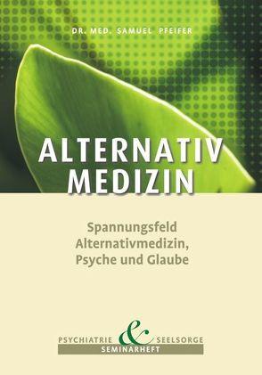 Alternative Medizin – Spannungsfeld Alternativmedizin, Psyche und Glaube von Pfeifer,  Samuel