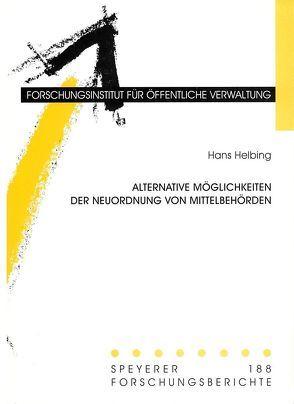 Alternative Möglichkeiten der Neuordnung von Mittelbehörden von Helbing,  Hans
