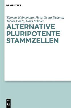 Alternative pluripotente Stammzellen von Cantz,  Tobias, Dederer,  Hans-Georg, Heinemann,  Thomas, Schöler,  Hans R.