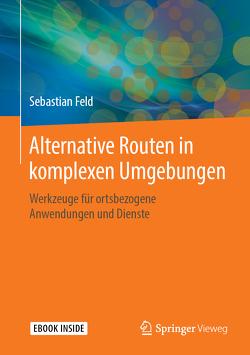 Alternative Routen in komplexen Umgebungen von Feld,  Sebastian