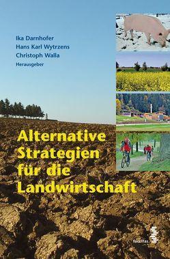 Alternative Strategien für die Landwirtschaft von Darnhofer,  Ika, Walla,  Christoph, Wytrzens,  Hans K
