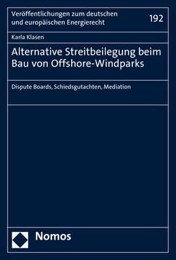 Alternative Streitbeilegung beim Bau von Offshore-Windparks von Klasen,  Karla