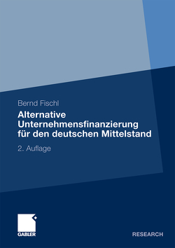Alternative Unternehmensfinanzierung für den deutschen Mittelstand von Fischl,  Bernd
