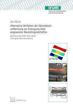 Alternative Verfahren der Warmblechumformung zur Erzeugung lokal angepasster Bauteileigenschaften von Behrens,  Bernd-Arno, Moritz,  Jörn