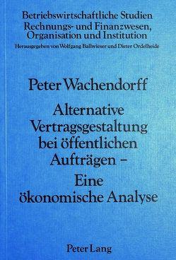 Alternative Vertragsgestaltung bei öffentlichen Aufträgen- Eine ökonomische Analyse von Wachendorff,  Peter