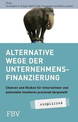 Alternative Wege der Unternehmensfinanzierung von Fischer,  Daniel, Lehmann,  Dirk, Reden-Lütcken,  Konstantin von, Runge,  Christopher A., Uzik,  Martin