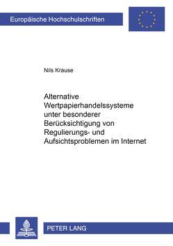 Alternative Wertpapierhandelssysteme unter besonderer Berücksichtigung von Regulierungs- und Aufsichtsproblemen im Internet von Krause,  Nils