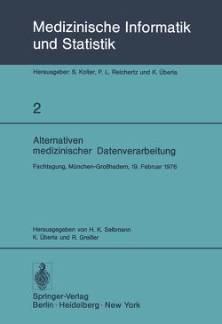 Alternativen medizinischer Datenverarbeitung von Greiller,  R., Selbmann,  Hans-Konrad, Überla,  K.