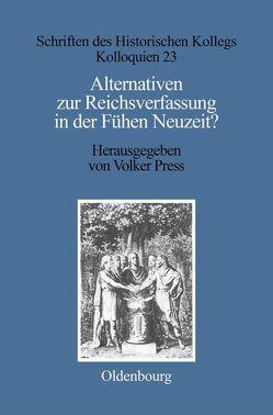 Alternativen zur Reichsverfassung in der Frühen Neuzeit? von Press,  Volker, Stievermann,  Dieter