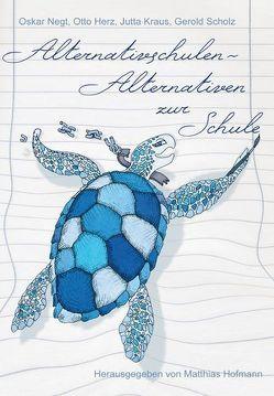 Alternativen zur Schule – Alternativschulen von Herz,  Otto, Hofmann,  Matthias, Kraus,  Jutta, Negt,  Oskar, Scholz,  Gerold