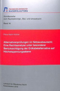 Alternativenprüfung im Netzausbaurecht von Kistner,  Petra