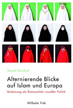 Alternierende Blicke auf Islam und Europa von Dornhof,  Sarah