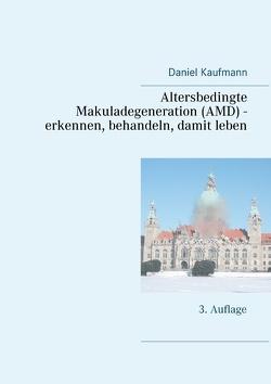 Altersbedingte Makuladegeneration (AMD) – erkennen, behandeln, damit leben von Kaufmann,  Daniel