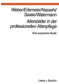 Altersbilder in der professionellen Altenpflege von Erlemeier,  Norbert, Nassehi,  Armin, Saake,  Irmhild, Watermann,  Lars Oliver, Weber,  Georg