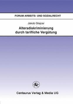 Altersdiskriminierung durch tarifliche Vergütung von Glajcar,  Jakob
