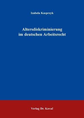 Altersdiskriminierung im deutschen Arbeitsrecht von Kasprzyk,  Izabela
